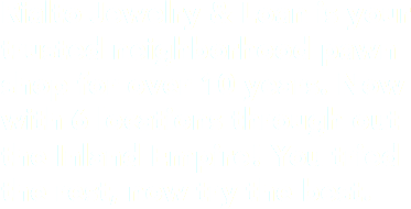 Rialto Jewelry & Loan is your trusted neighborhood pawn shop for over 10 years. Now with 6 locations through out the Inland Empire! You tried the rest, now try the best.